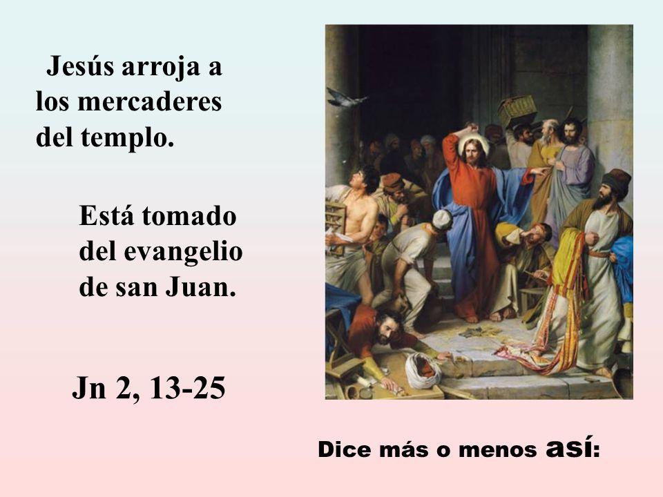 Jn 2, 13-25 Está tomado del evangelio de san Juan.