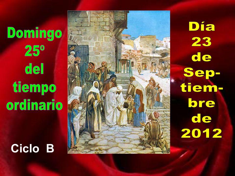 Día 23 de Sep- tiem- bre 2012 Domingo 25º del tiempo ordinario Ciclo B