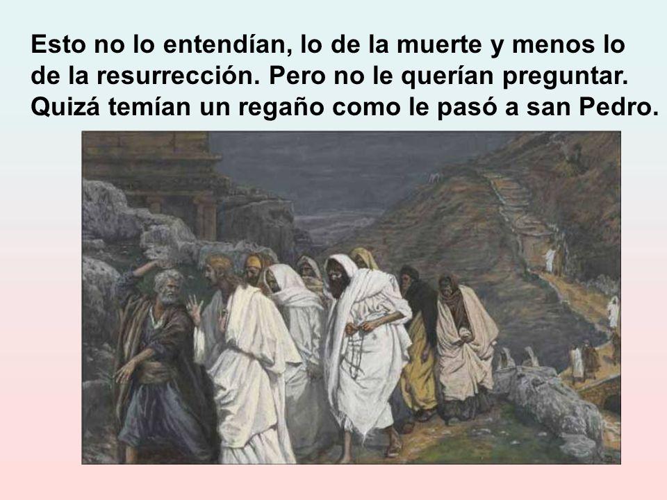Esto no lo entendían, lo de la muerte y menos lo de la resurrección