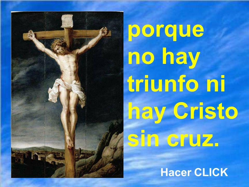 porque no hay triunfo ni hay Cristo sin cruz.