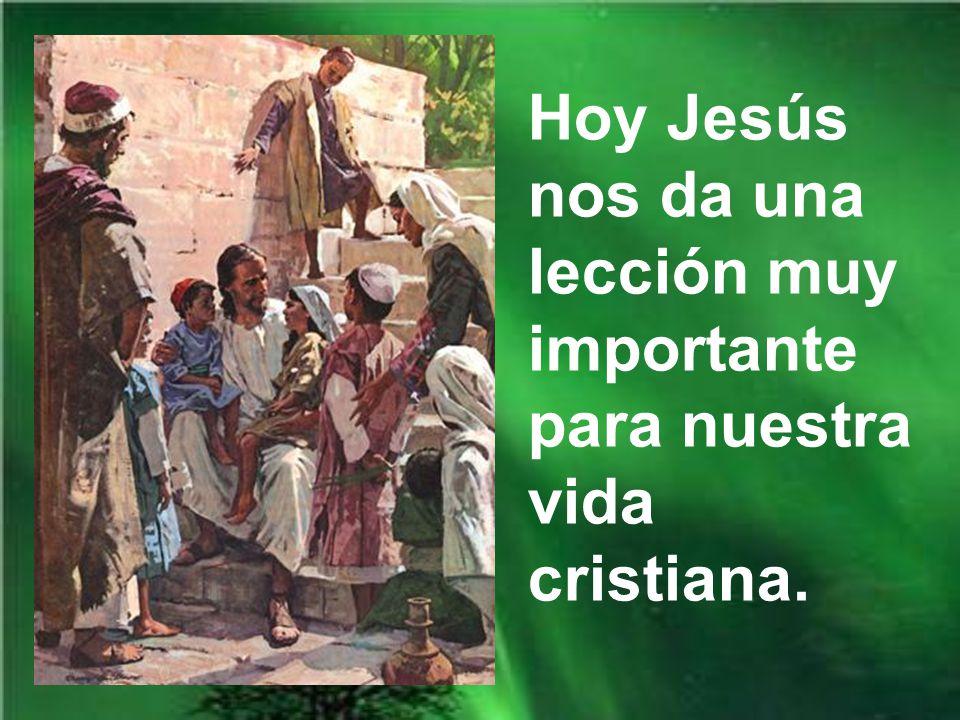 Hoy Jesús nos da una lección muy importante para nuestra vida cristiana.