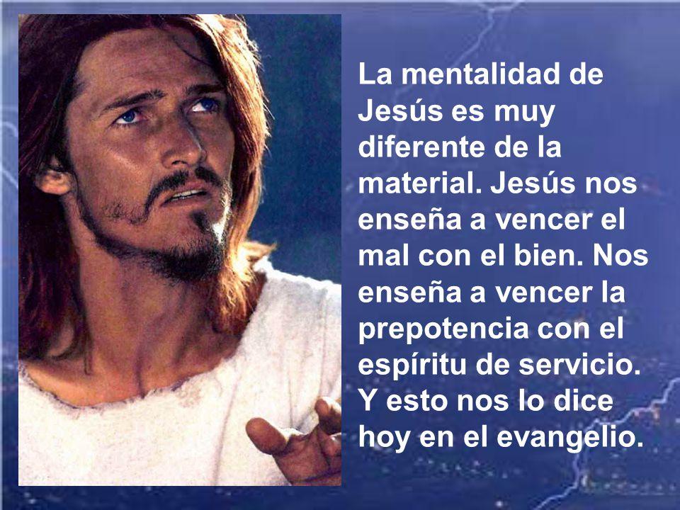 La mentalidad de Jesús es muy diferente de la material