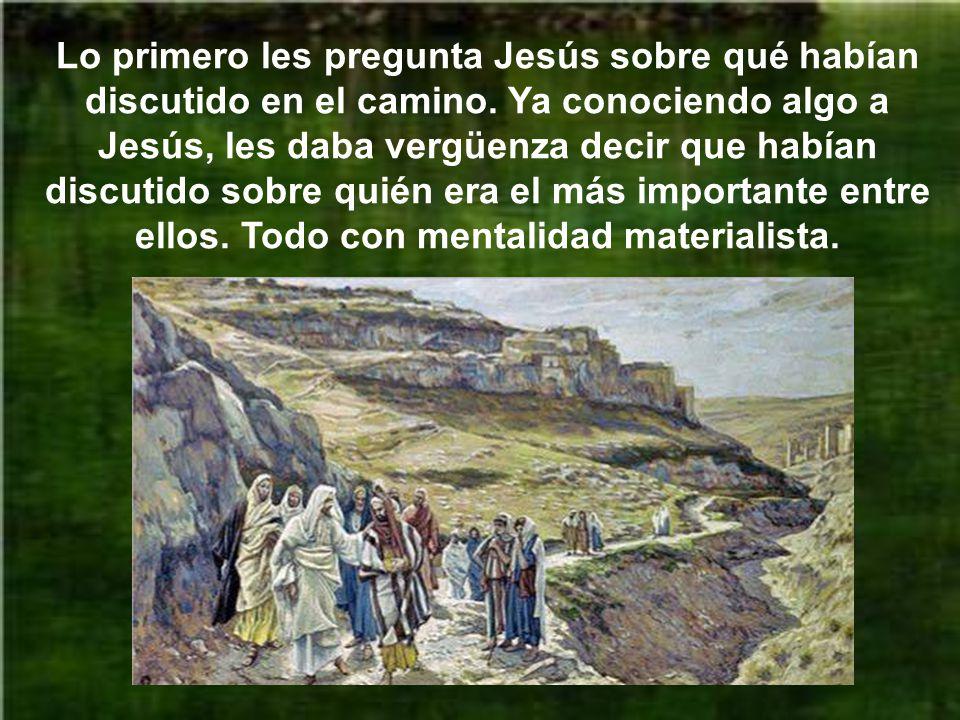 Lo primero les pregunta Jesús sobre qué habían discutido en el camino