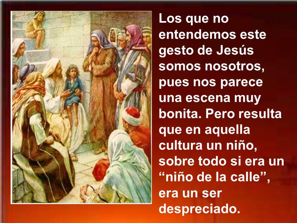 Los que no entendemos este gesto de Jesús somos nosotros, pues nos parece una escena muy bonita.