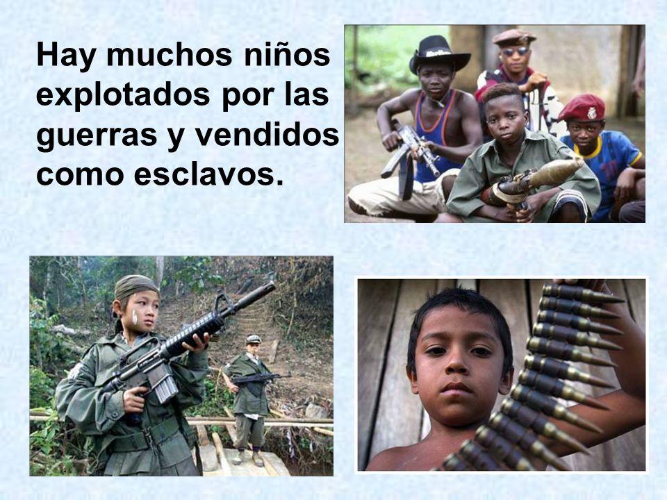 Hay muchos niños explotados por las guerras y vendidos como esclavos.