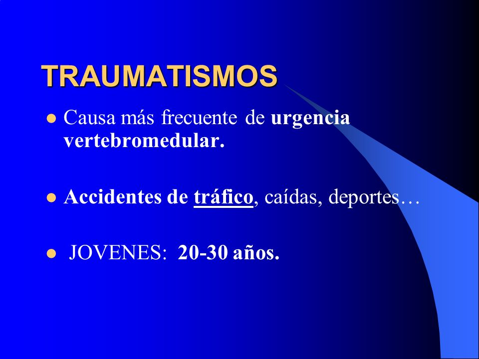 TRAUMATISMOS Causa más frecuente de urgencia vertebromedular.