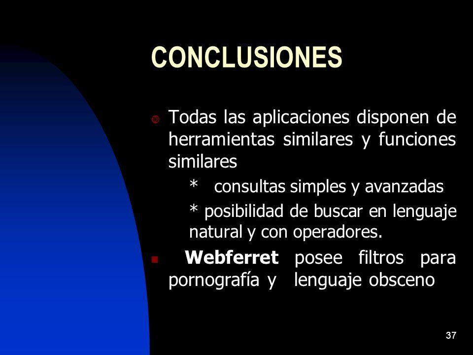 CONCLUSIONES Todas las aplicaciones disponen de herramientas similares y funciones similares. * consultas simples y avanzadas.