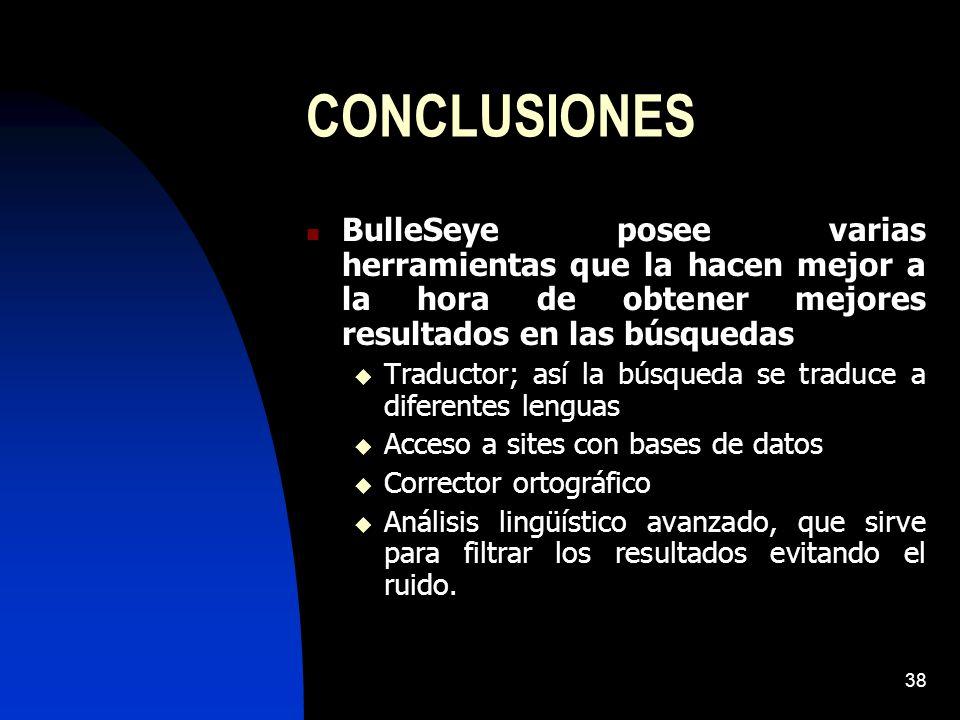 CONCLUSIONES BulleSeye posee varias herramientas que la hacen mejor a la hora de obtener mejores resultados en las búsquedas.
