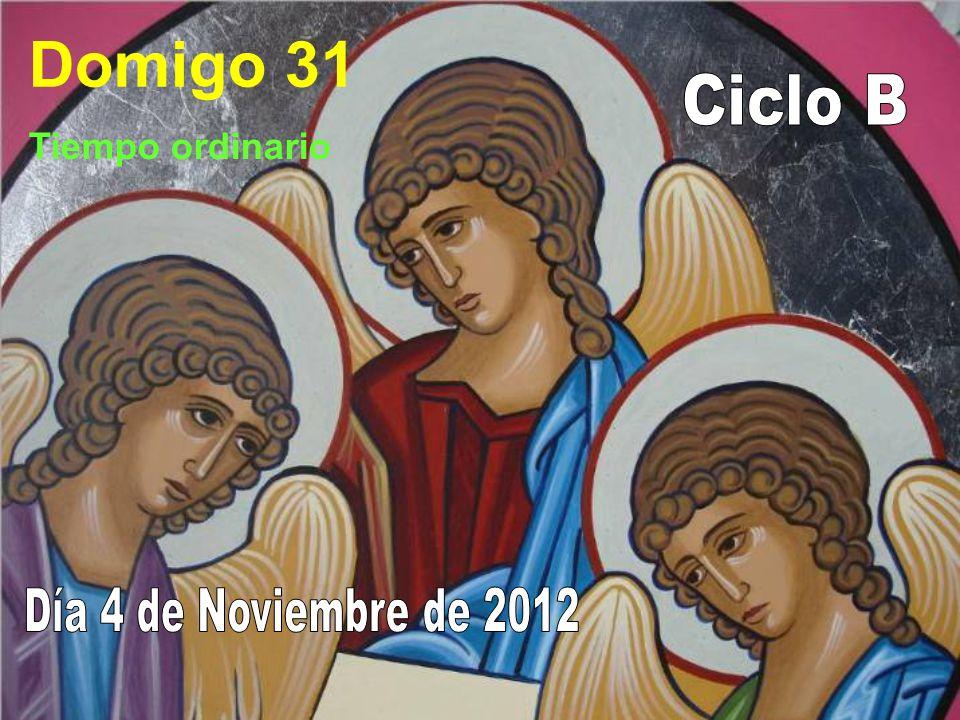 Domigo 31 Ciclo B Tiempo ordinario Día 4 de Noviembre de 2012