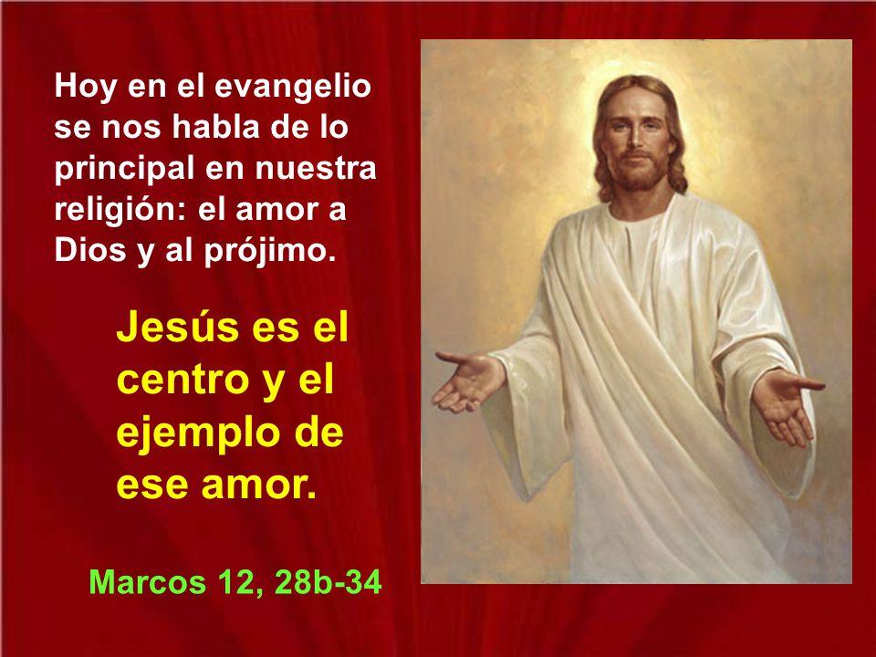 Jesús es el centro y el ejemplo de ese amor.