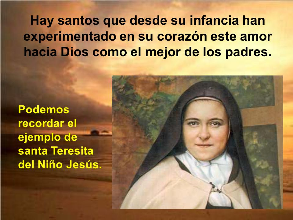 Hay santos que desde su infancia han experimentado en su corazón este amor hacia Dios como el mejor de los padres.