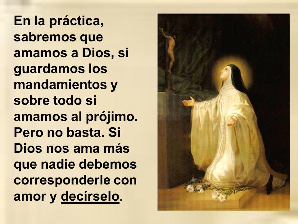 En la práctica, sabremos que amamos a Dios, si guardamos los mandamientos y sobre todo si amamos al prójimo.