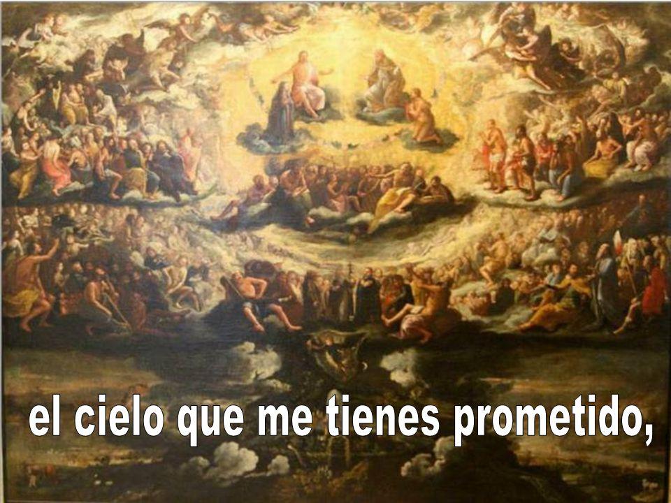 el cielo que me tienes prometido,