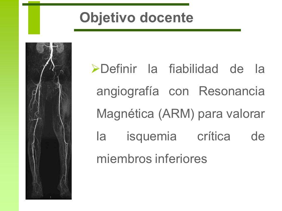 Objetivo docenteDefinir la fiabilidad de la angiografía con Resonancia Magnética (ARM) para valorar la isquemia crítica de miembros inferiores.