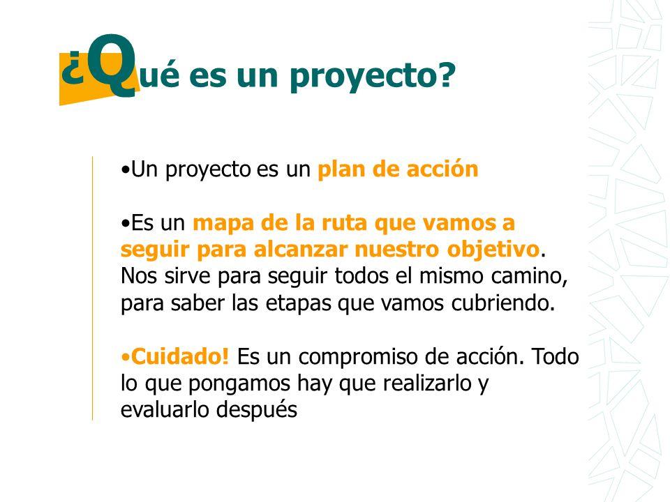 ¿Q ué es un proyecto Un proyecto es un plan de acción