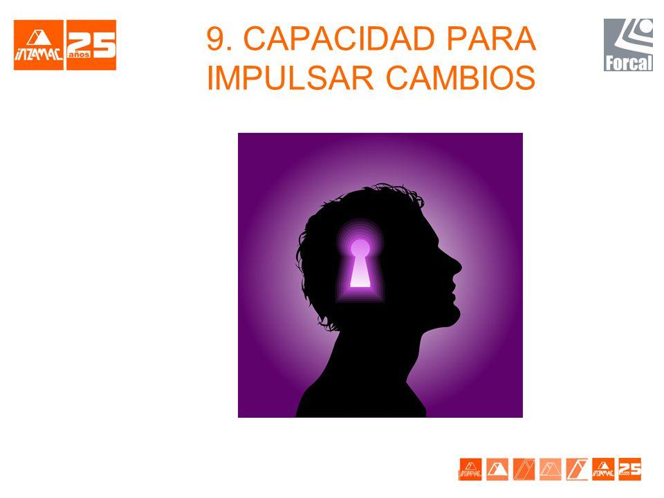 9. CAPACIDAD PARA IMPULSAR CAMBIOS