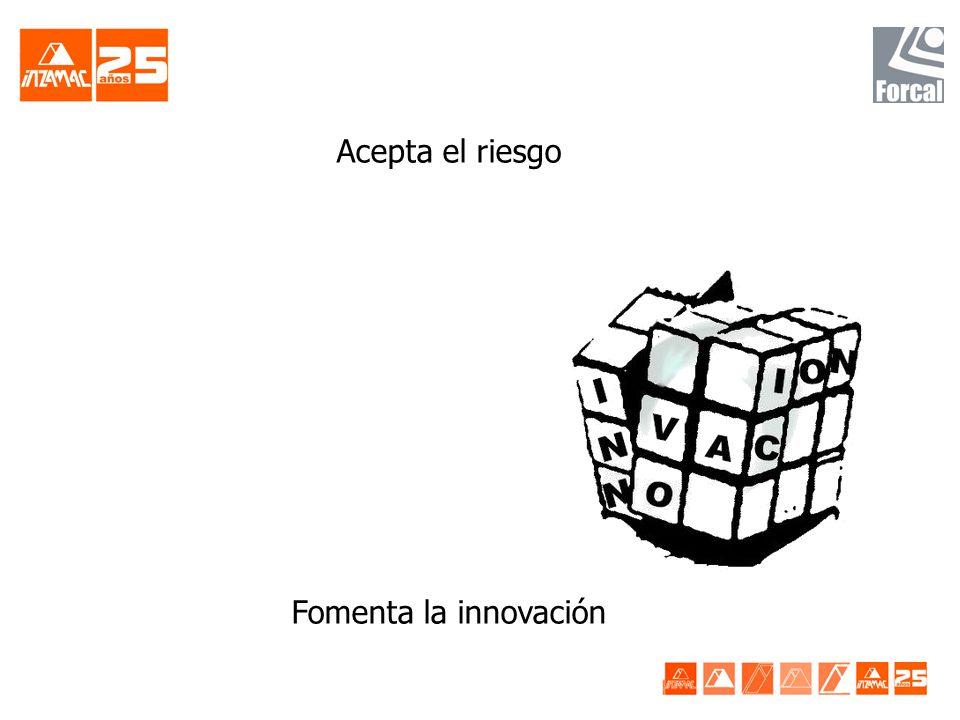 Acepta el riesgo Fomenta la innovación