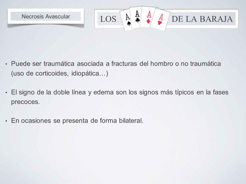 Puede ser traumática asociada a fracturas del hombro o no traumática (uso de corticoides, idiopática…)
