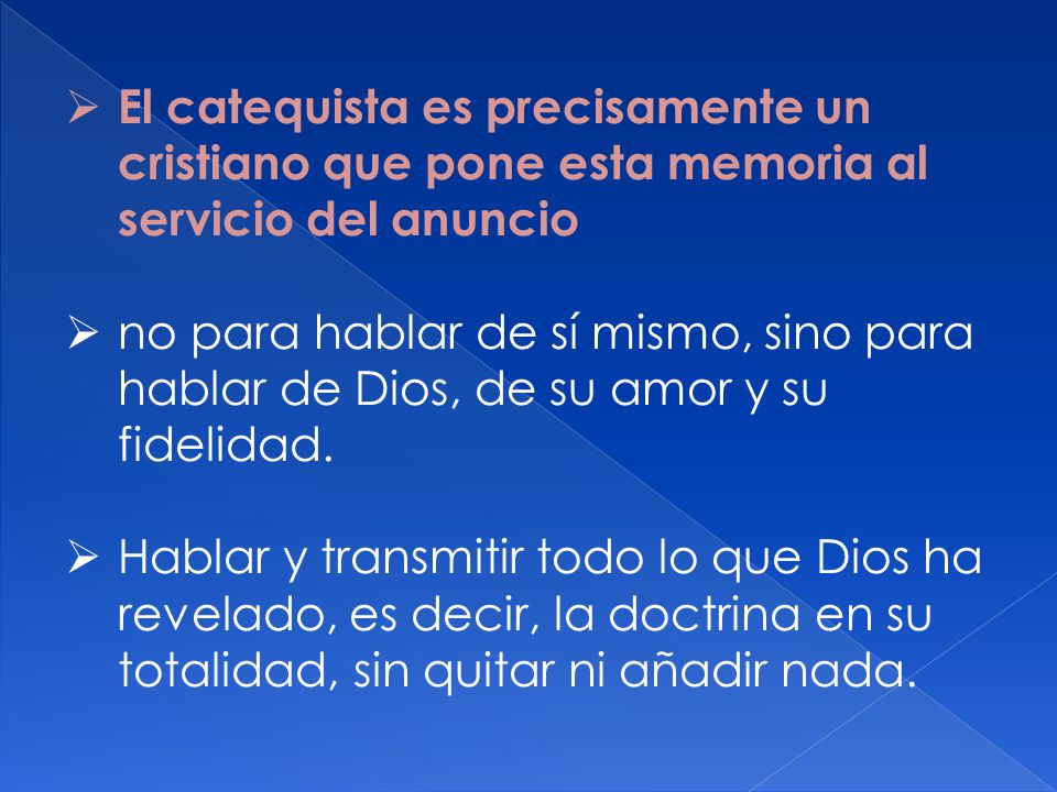 El catequista es precisamente un cristiano que pone esta memoria al servicio del anuncio