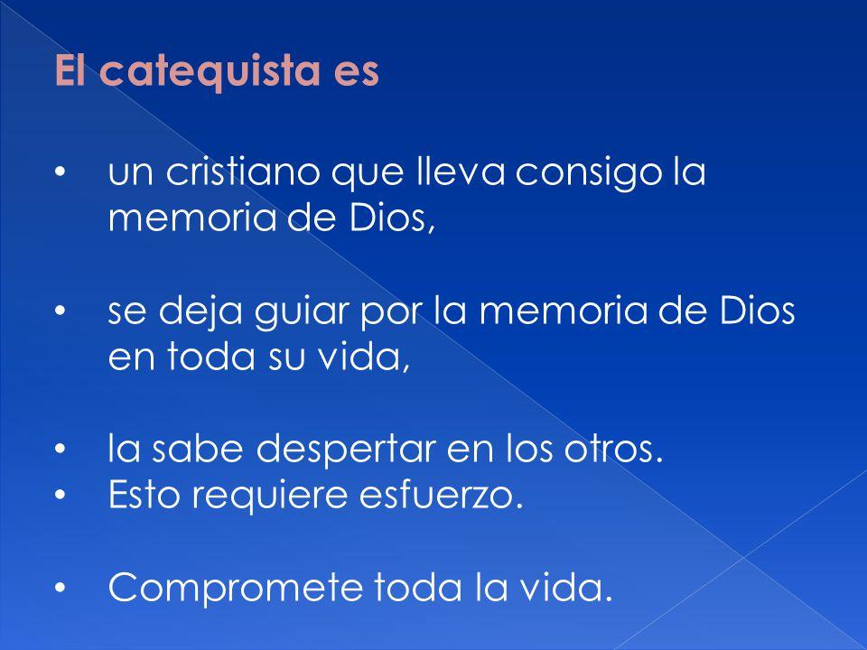 El catequista es un cristiano que lleva consigo la memoria de Dios,