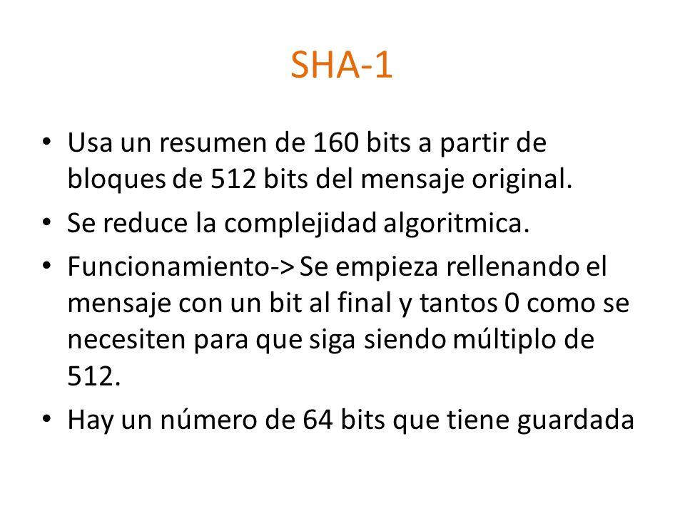 SHA-1 Usa un resumen de 160 bits a partir de bloques de 512 bits del mensaje original. Se reduce la complejidad algoritmica.
