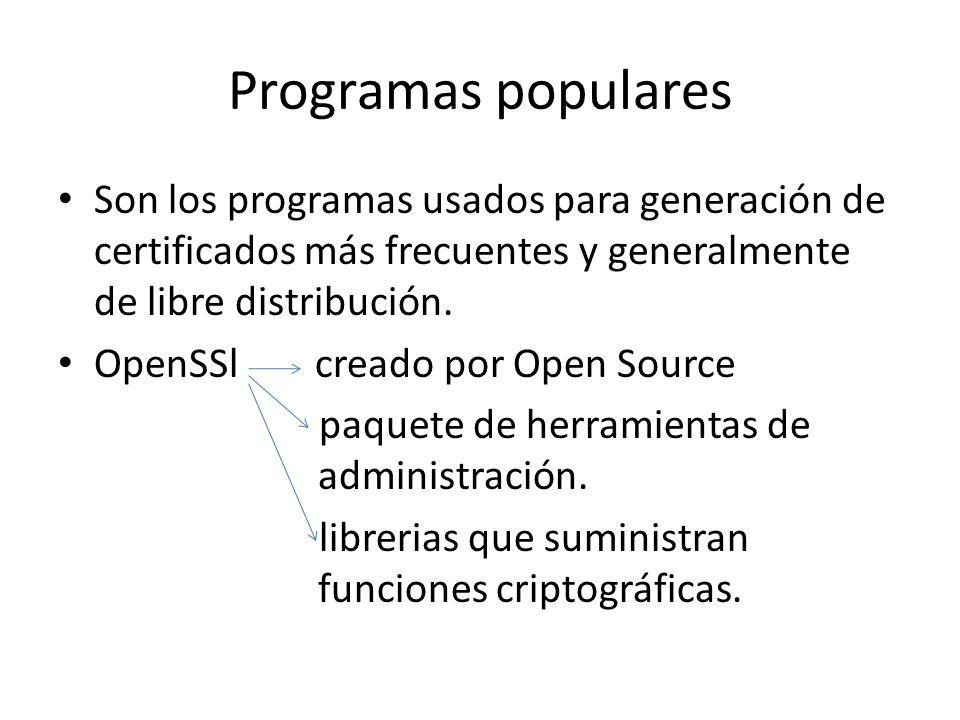 Programas populares Son los programas usados para generación de certificados más frecuentes y generalmente de libre distribución.