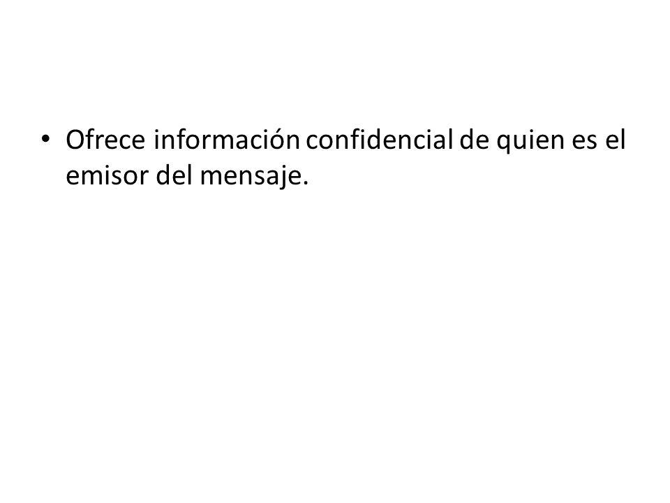 Ofrece información confidencial de quien es el emisor del mensaje.