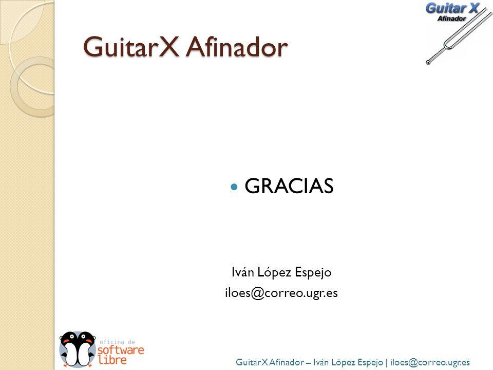GuitarX Afinador GRACIAS Iván López Espejo iloes@correo.ugr.es