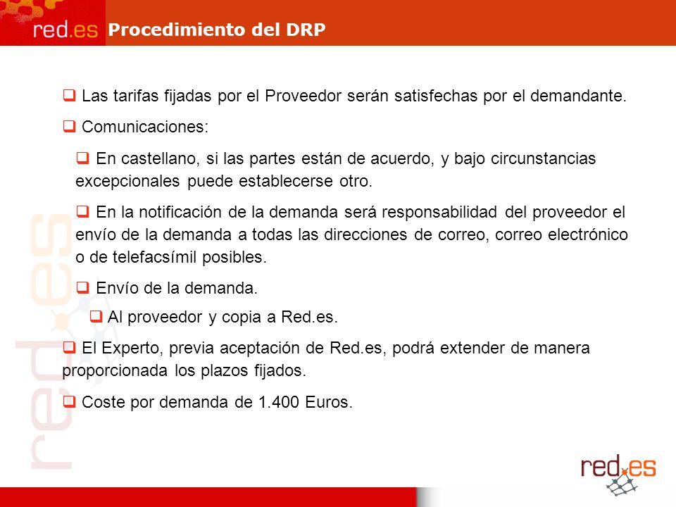 Procedimiento del DRP Las tarifas fijadas por el Proveedor serán satisfechas por el demandante. Comunicaciones: