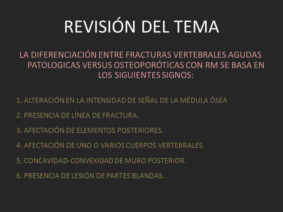 Revisión del tema LA DIFERENCIACIÓN ENTRE FRACTURAS VERTEBRALES AGUDAS PATOLOGICAS VERSUS OSTEOPORÓTICAS CON RM SE BASA EN LOS SIGUIENTES SIGNOS: