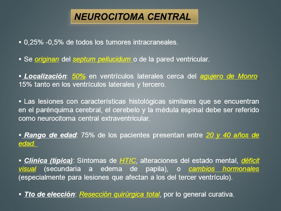 NEUROCITOMA CENTRAL 0,25% -0,5% de todos los tumores intracraneales.