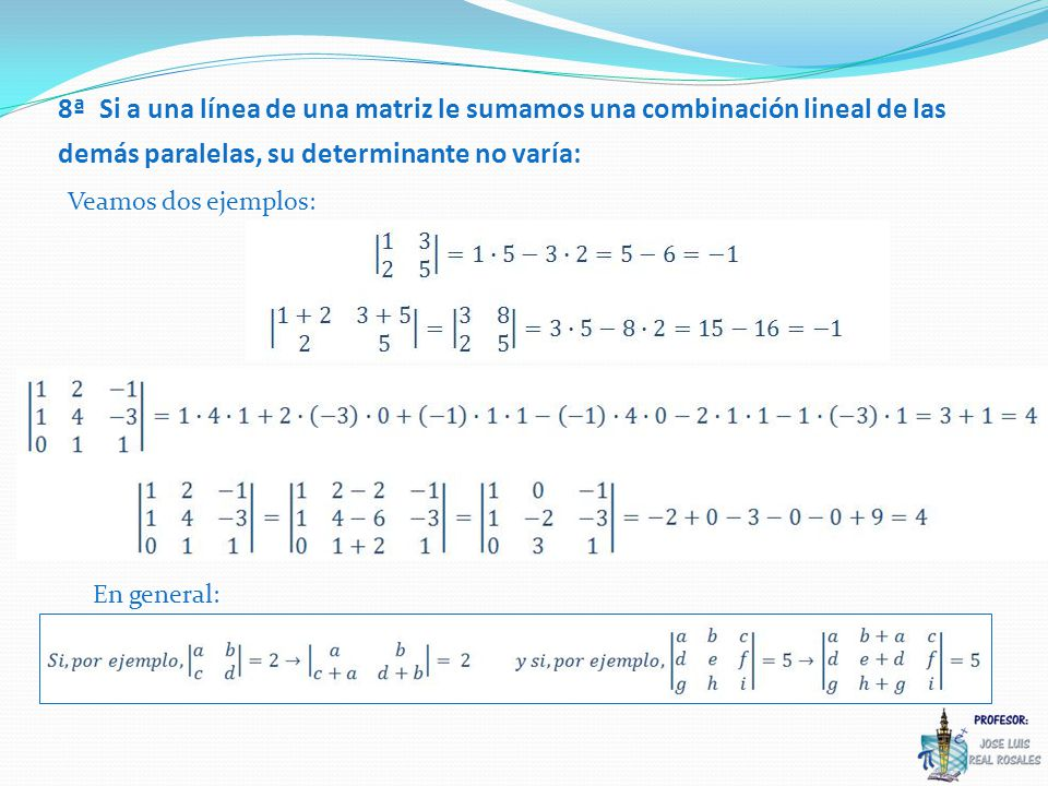 8ª Si a una línea de una matriz le sumamos una combinación lineal de las demás paralelas, su determinante no varía: