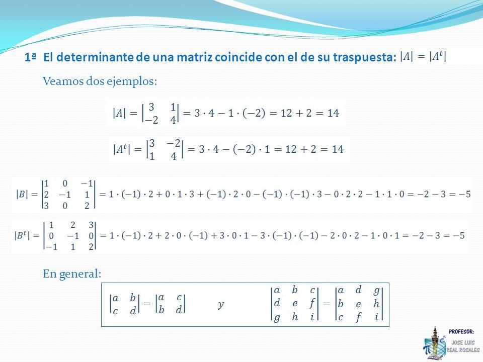 1ª El determinante de una matriz coincide con el de su traspuesta: