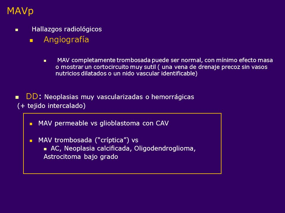 MAVp Angiografía DD: Neoplasias muy vascularizadas o hemorrágicas