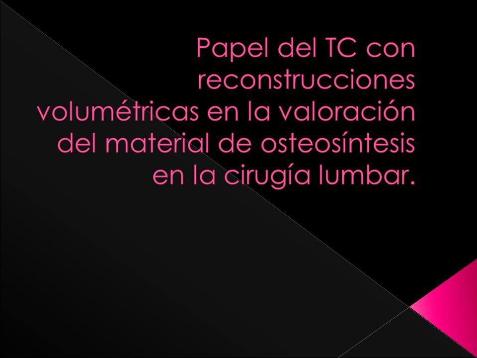 Papel del TC con reconstrucciones volumétricas en la valoración del material de osteosíntesis en la cirugía lumbar.