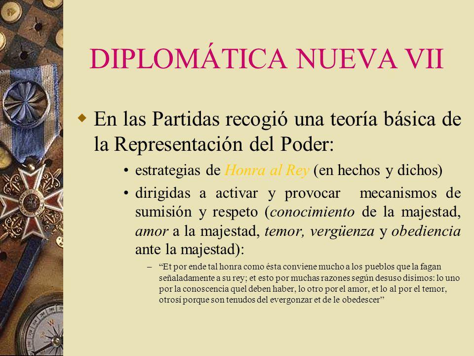 DIPLOMÁTICA NUEVA VII En las Partidas recogió una teoría básica de la Representación del Poder: estrategias de Honra al Rey (en hechos y dichos)