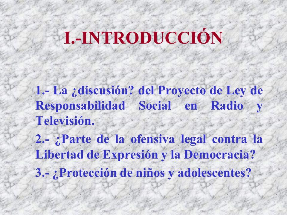 I.-INTRODUCCIÓN 1.- La ¿discusión del Proyecto de Ley de Responsabilidad Social en Radio y Televisión.