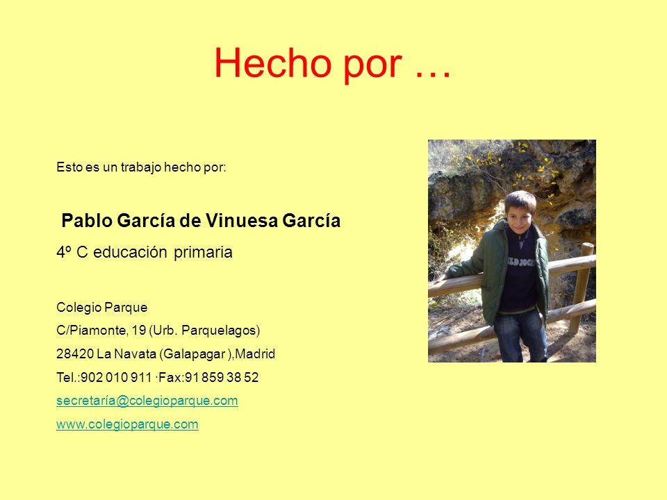 Hecho por … Pablo García de Vinuesa García 4º C educación primaria