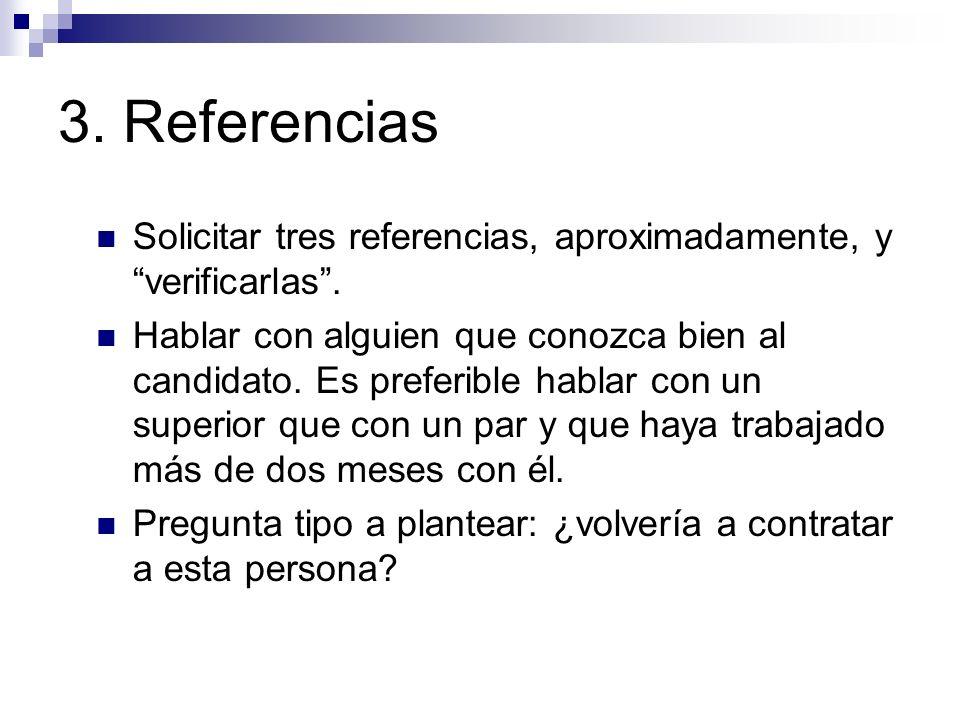 3. Referencias Solicitar tres referencias, aproximadamente, y verificarlas .