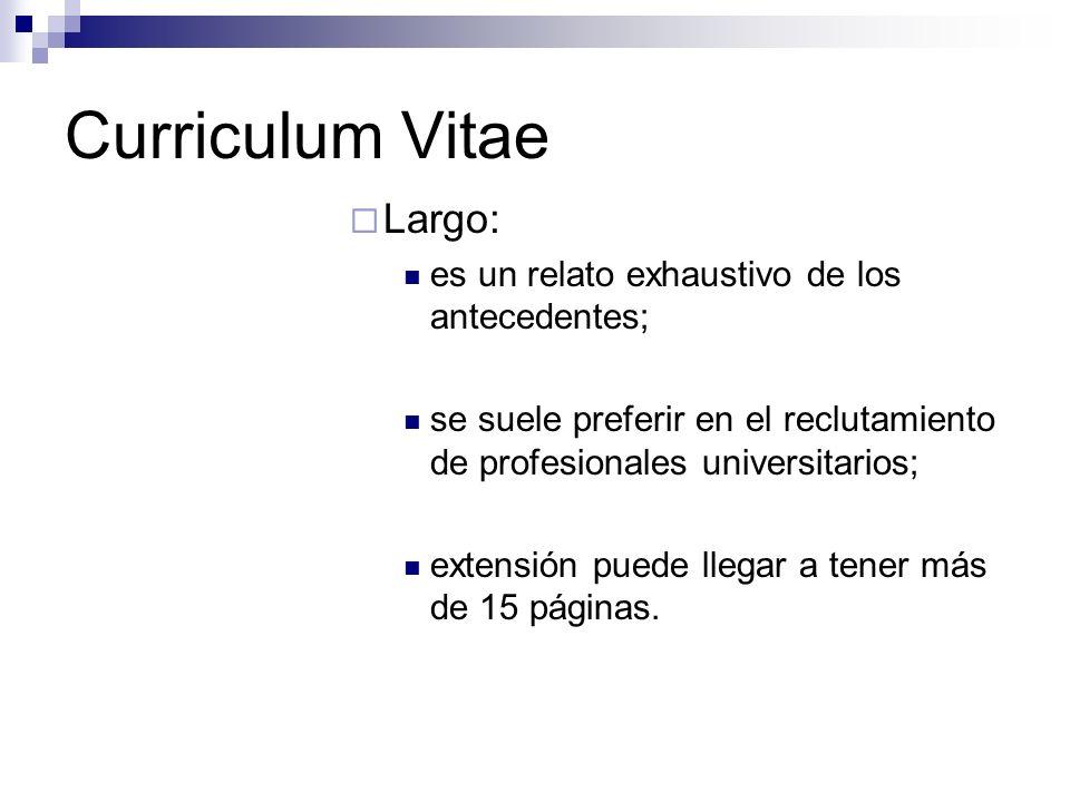 Curriculum Vitae Largo: es un relato exhaustivo de los antecedentes;