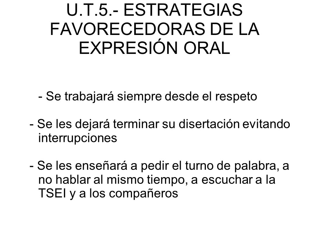 U.T.5.- ESTRATEGIAS FAVORECEDORAS DE LA EXPRESIÓN ORAL