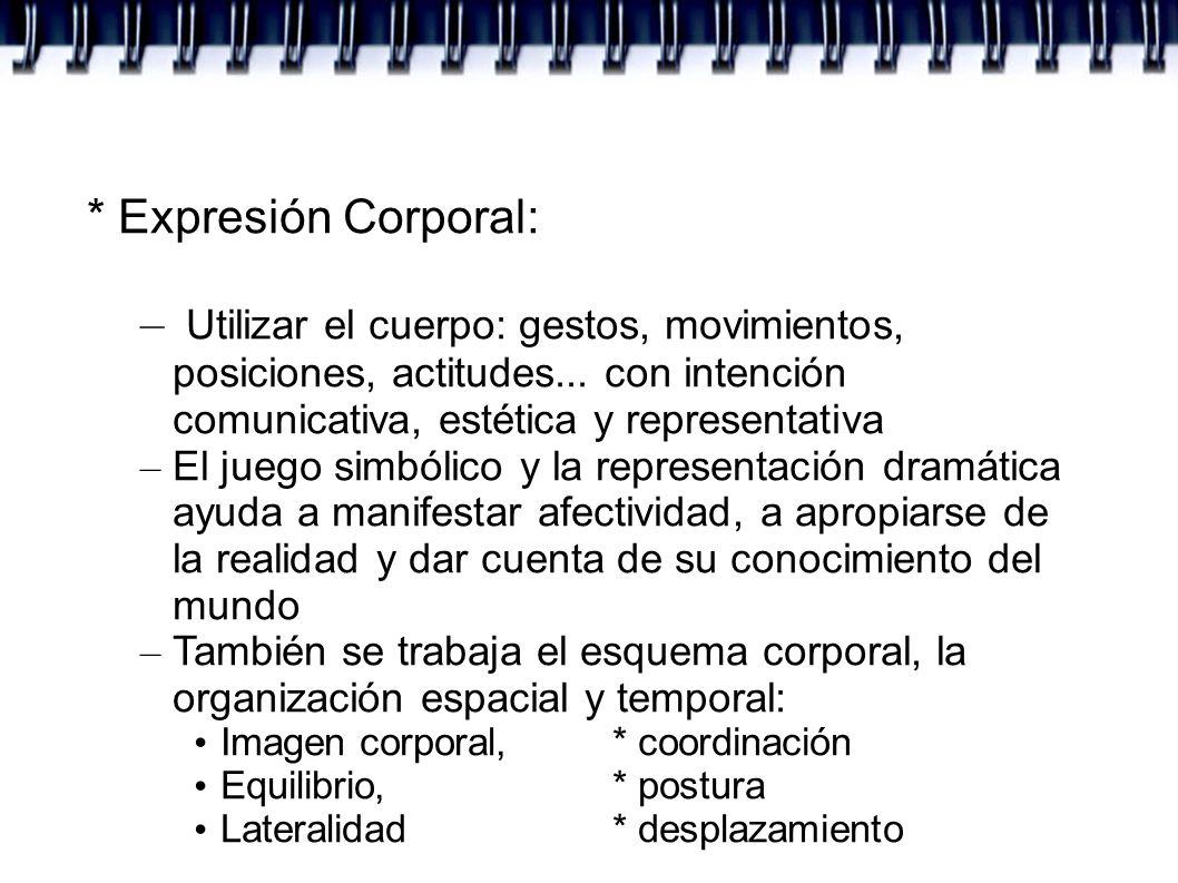 * Expresión Corporal:Utilizar el cuerpo: gestos, movimientos, posiciones, actitudes... con intención comunicativa, estética y representativa.
