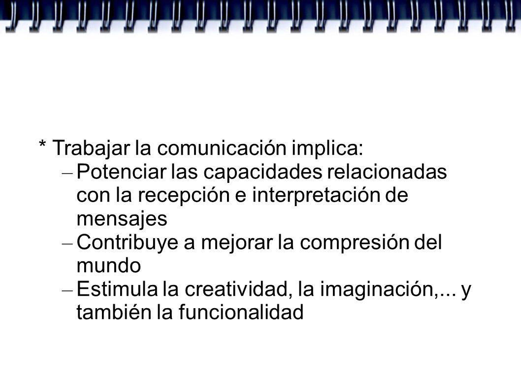 * Trabajar la comunicación implica:
