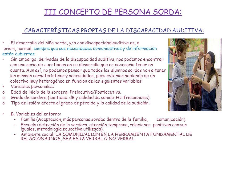III CONCEPTO DE PERSONA SORDA: CARACTERÍSTICAS PROPIAS DE LA DISCAPACIDAD AUDITIVA: