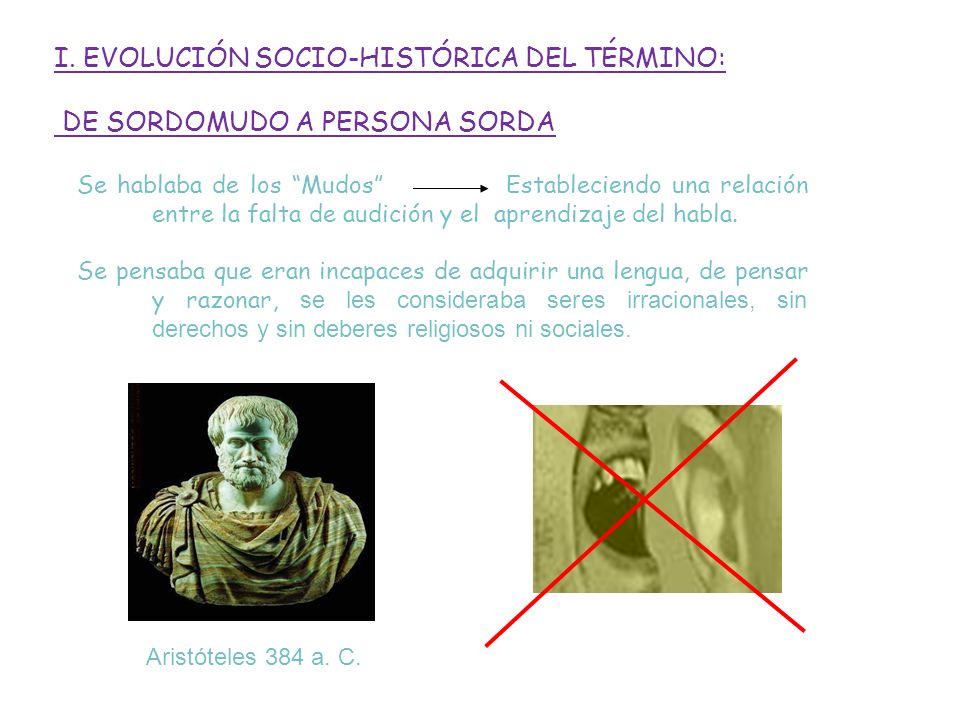 I. EVOLUCIÓN SOCIO-HISTÓRICA DEL TÉRMINO: DE SORDOMUDO A PERSONA SORDA