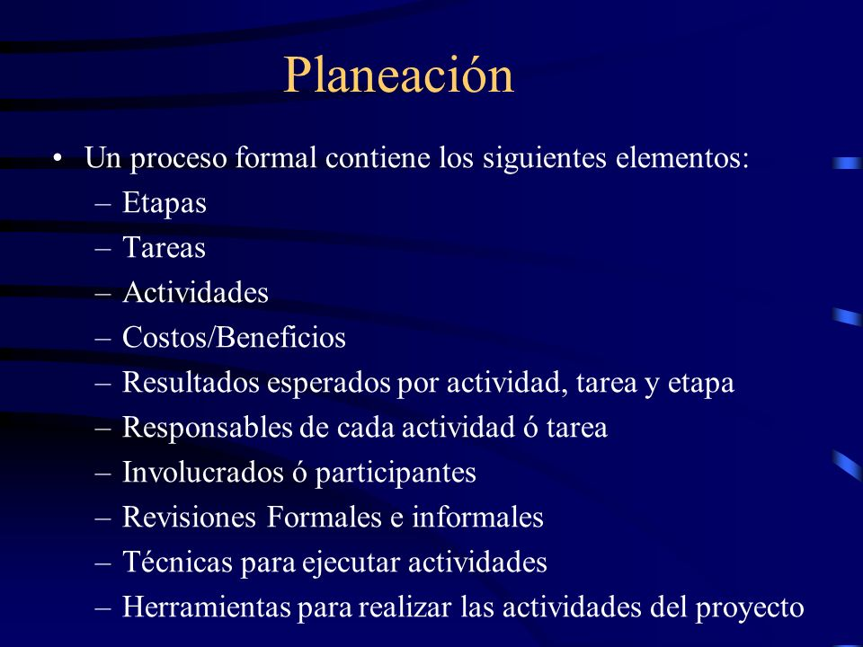 Planeación Un proceso formal contiene los siguientes elementos: Etapas