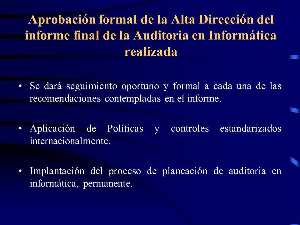 Aprobación formal de la Alta Dirección del informe final de la Auditoria en Informática realizada