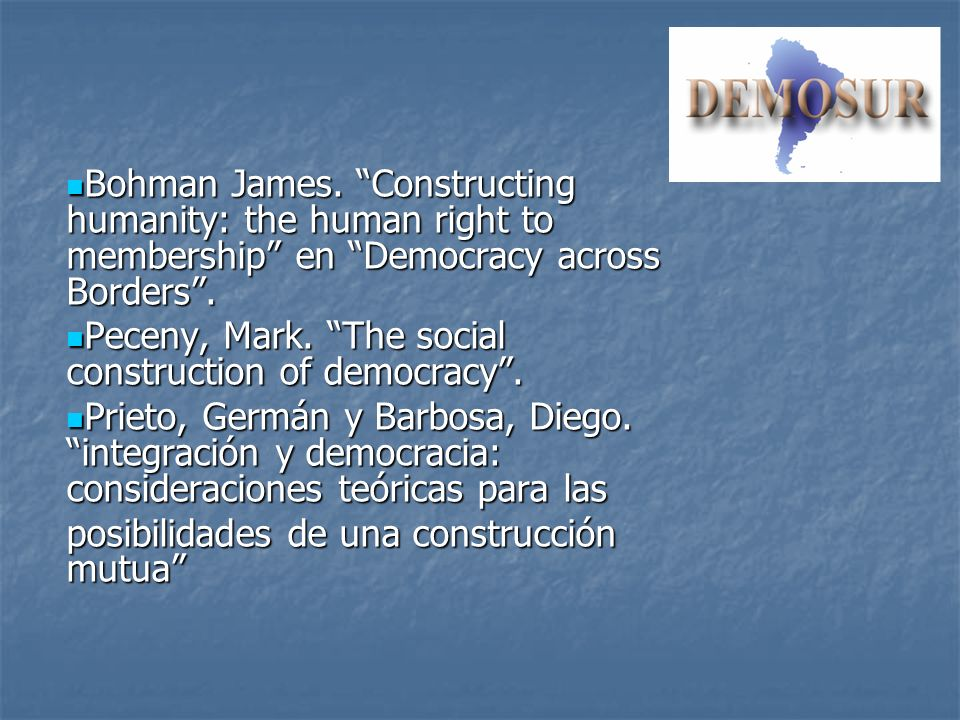 Bohman James. Constructing humanity: the human right to membership en Democracy across Borders .