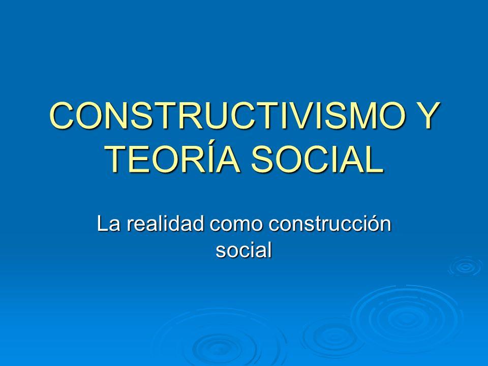 CONSTRUCTIVISMO Y TEORÍA SOCIAL