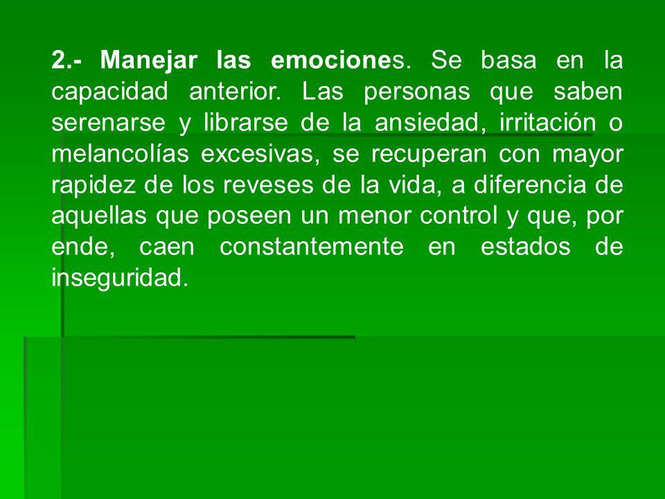 2. - Manejar las emociones. Se basa en la capacidad anterior